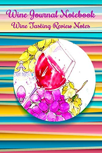 (Wine Journal Notebook Wine Tasting Review Notes: Wines Review Notebook for Collectors, Hobbyists and Vino)