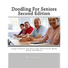Doodling For Seniors Second Edition: Large Connect the Dots and Illustrative Math -Black and White