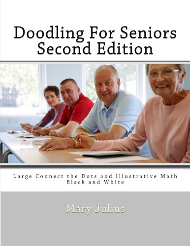 Doodling For Seniors Second Edition: Large Connect the Dots and Illustrative Math -Black and White (Volume (Julius Dots)