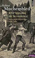 Une histoire de la violence : De la fin du Moyen-Age à nos jours