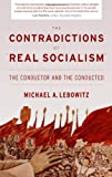 The Contradictions of Real Socialism : The Conductor and the Conducted, Lebowitz, Michael, 1583672567