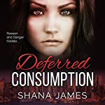 Deferred Consumption | Shana James