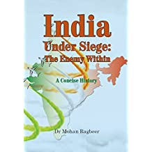India: under seige, the enemy within, a concise history