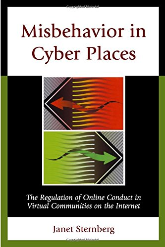 Read Online Misbehavior in Cyber Places: The Regulation of Online Conduct in Virtual Communities on the Internet PDF