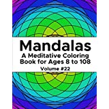 Mandalas: A Meditative Coloring Book for Ages 8 to 108 (Volume 22)