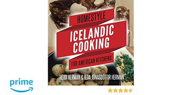 Homestyle Icelandic Cooking For American Kitchens: Heidi Herman
