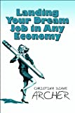 Landing Your Dream Job in Any Economy, Christina Diane Archer, 144899666X
