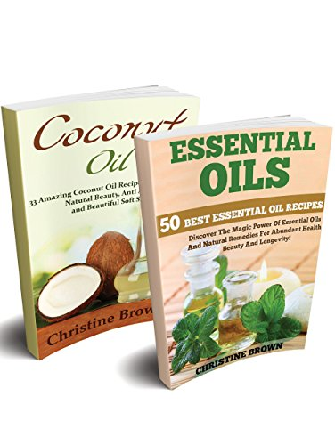 Coconut & Essential Oils Box Set: 83+ Amazing Organic Essential Oil & Coconut Oil Recipes, Uses And Natural Remedies For Vibrant Health, Beauty And Well-being! ... (Essential Oil Recipes, Coconut Oil Uses) (83 Oil)