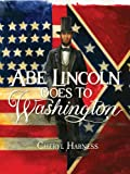 Abe Lincoln Goes to Washington, Cheryl Harness, 1426304366