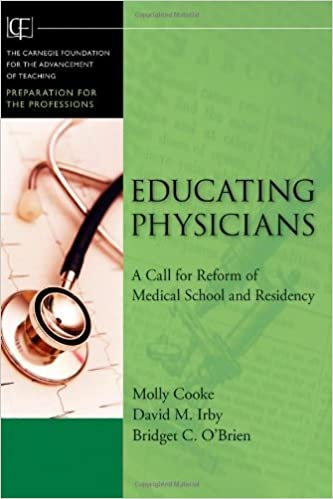 ??TOP?? Educating Physicians: A Call For Reform Of Medical School And Residency (Jossey-Bass/Carnegie Foundation For The Advancement Of Teaching) 1st Edition By Cooke, Molly; Irby, David M.; O'Brien, Bridget . INSTAND weekly Titel redes Group cumplio