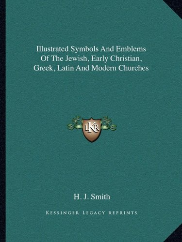 Read Online Illustrated Symbols And Emblems Of The Jewish, Early Christian, Greek, Latin And Modern Churches pdf epub