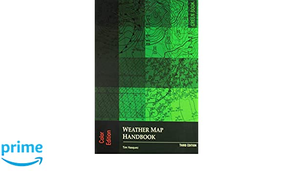 Colors On Weather Map.Weather Map Handbook 3rd Ed Color Tim Vasquez 9780983253372