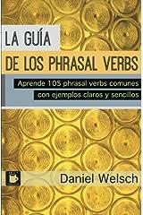 La Guía de los Phrasal Verbs: Aprende 105 phrasal verbs comunes con ejemplos claros y sencillos (Spanish Edition) Paperback