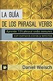 La Guia De Los Phrasal Verbs: Aprende 105 Phrasal Verbs Comunes Con Ejemplos Claros Y Sencillos