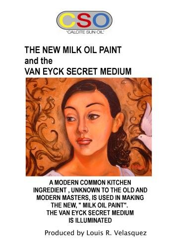 THE NEW MILK OIL PAINT and the VAN EYCK SECRET MEDIUM: Secrets of the Old Masters for Advanced Painters