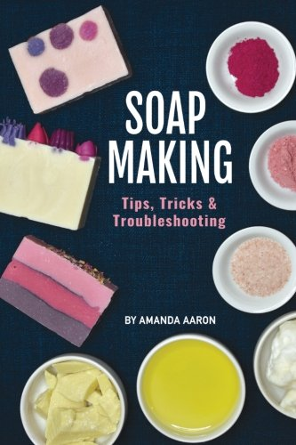 Soapmaking Tips Tricks and Troubleshooting
