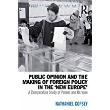 Public Opinion and the Making of Foreign Policy in the 'New Europe': A Comparative Study of Poland and Ukraine (Post-Soviet Politics) (English Edition)