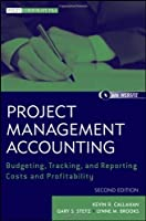 Project Management Accounting, with Website: Budgeting, Tracking, and Reporting Costs and Profitability