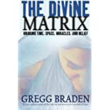 The Divine Matrix: Bridging Time, Space, Miracles, and Beliefby Gregg Braden