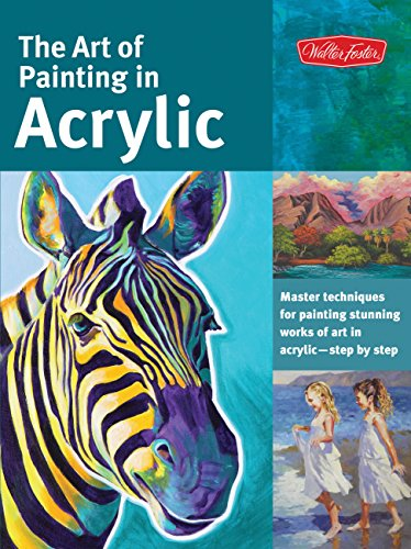 The Art of Painting in Acrylic: Master techniques for painting stunning works of art in acrylic-step by step (Collector's Series) (Easy Acrylic Painting Ideas For Beginners On Canvas)