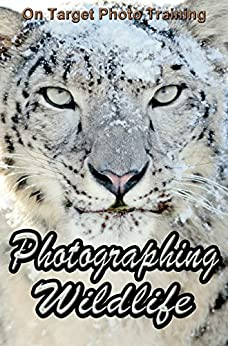 Photographing Wildlife (On Target Photo Training Book 28) by [Eitreim, Dan]