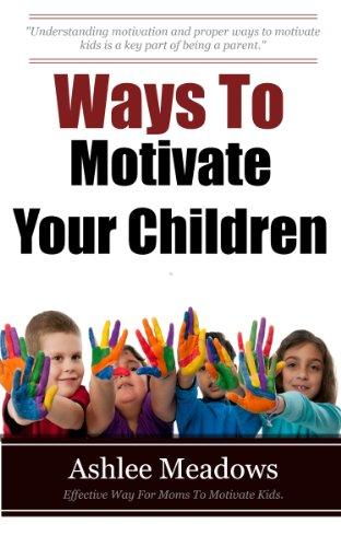 Understanding Motivation In Children >> Ways To Motivate Your Children Effective Ways For Moms To Motivate
