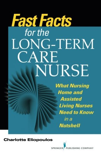Fast Facts for the Long-Term Care Nurse: A Guide for Nurses in Nursing Homes and Assisted Living Settings