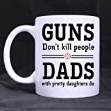 White Ceramic Mug Funny Saying GUNS Don't kill people DADS with pretty daughters do! Coffee Mug Tea Cup(Ceramic/11 Ounces/Twin Side Printed/Customizable) Funny Father's Day Gift