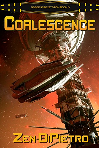 Coalescence: A Galactic Empire Space Opera Series (Dragonfire Station Book 3) by [DiPietro, Zen]