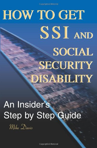 How To Get SSI & Social Security Disability: An Insider's Step By Step Guide
