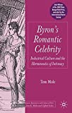 Byron's Romantic Celebrity: Industrial Culture and the Hermeneutic of Intimacy (Palgrave Studies in the Enlightenment, Romanticism and Cultures of Print)