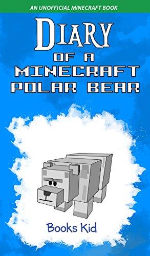 R.E.A.D Diary of a Minecraft Polar Bear: An Unofficial Minecraft Book (Minecraft Diary Books and Wimpy Zombi [D.O.C]