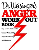 img - for Dr. Weisinger's Anger Work-Out Book: Step-by-Step Methods for Greater Productivity, Better Relationships, Healthier Life book / textbook / text book