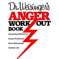 Dr. Weisinger's Anger Work-Out Book: Step-by-Step Methods for Greater Productivity...