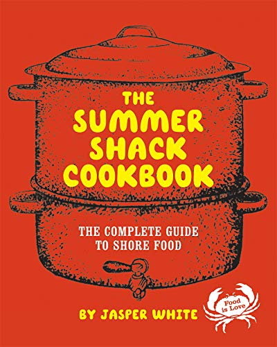 The Summer Shack Cookbook: The Complete Guide to Shore Food ()