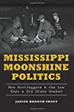 Mississippi Moonshine Politics:: How Bootleggers & the Law Kept a Dry State Soaked (True Crime)