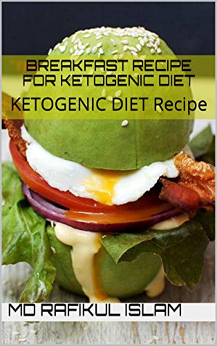 BREAKFAST RECIPE FOR KETOGENIC DIET: KETOGENIC DIET Recipe by [Islam, Md Rafikul]