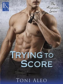 Trying to Score: An Assassins Novel (The Assassins Series Book 2) by [Aleo, Toni]