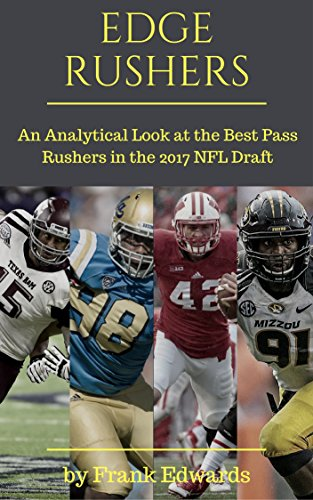 Edge Rushers: An Analytical Look at the Best Pass Rushers in the 2017 NFL Draft