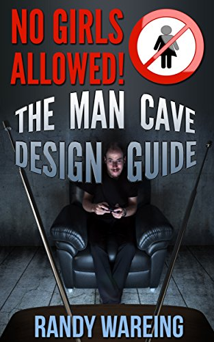 The Man Cave Design Guide: No Girls Allowed! (caveman, garage, gifts for men, basement, lounge, movie theater, sports den)