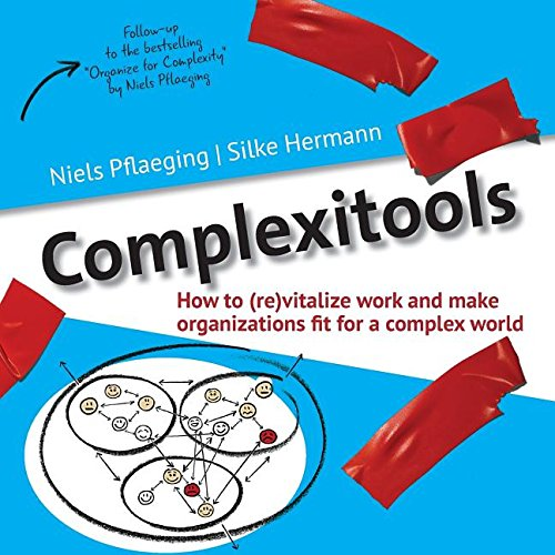 Complexitools: How to (Re)Vitalize Work and Make Organizations Fit for a Complex World (Betacodex Publishing)