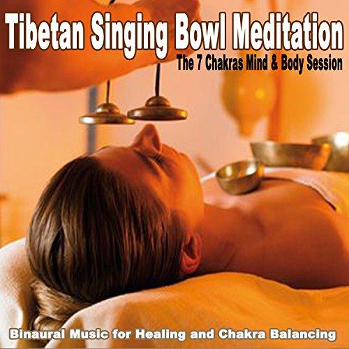 Tibetan Singing Bowl Meditation (The 7 Chakras Mind & Body Session - Binaural Music for Healing and Chakra Balancing) [5+ Hours] (Singing Bowls Music)
