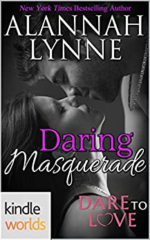 Dare To Love Series: Daring Masquerade (Kindle Worlds Novella) by [Lynne, Alannah]