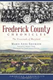 img - for Frederick County Chronicles:: The Crossroads of Maryland (American Chronicles (History Press)) book / textbook / text book