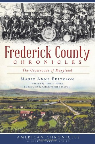 Frederick County Chronicles:: The Crossroads of Maryland (American Chronicles (History - Ny Cross County