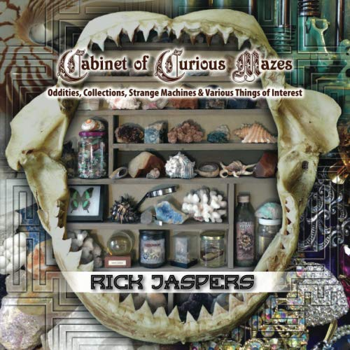 Cabinet of Curious Mazes: Oddities, Collections, Strange Machines & Various Things of Interest