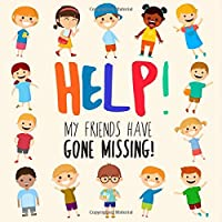 Help! My Friends Have Gone Missing!: A Fun Where's Wally Style Book for 2-4 Year Olds