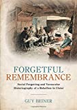 "Guy Beiner, ""Forgetful Remembrance: Social Forgetting and Vernacular Historiography of a Rebellion in Ulster"" (Oxford UP, 2018)"