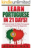 Portuguese: Learn Portuguese In 21 DAYS! - A Practical Guide To Make Portuguese Look Easy! EVEN For Beginners (Spanish, French, German, Italian)