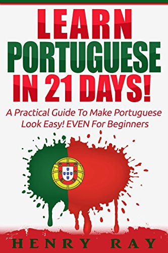 (Portuguese: Learn Portuguese In 21 DAYS! - A Practical Guide To Make Portuguese Look Easy! EVEN For Beginners (Spanish, French, German, Italian))